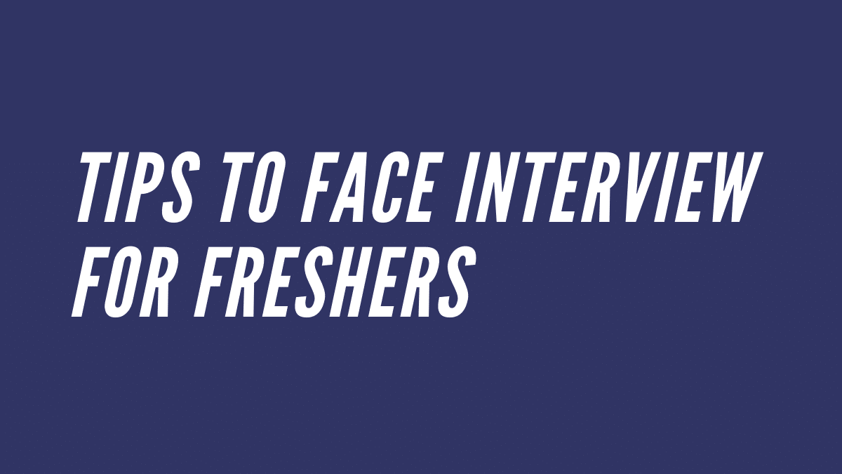Tips to face interview for freshers